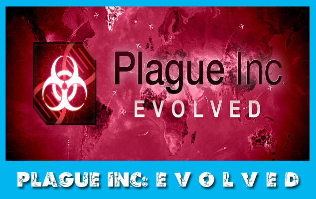 Plague Inc: Evolved — Играманское детище бактерий и заразы
